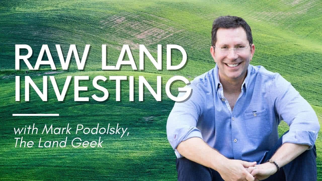 Investing In Raw Land Mark Podolsky