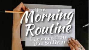 Dan Sullivan's Morning Routine