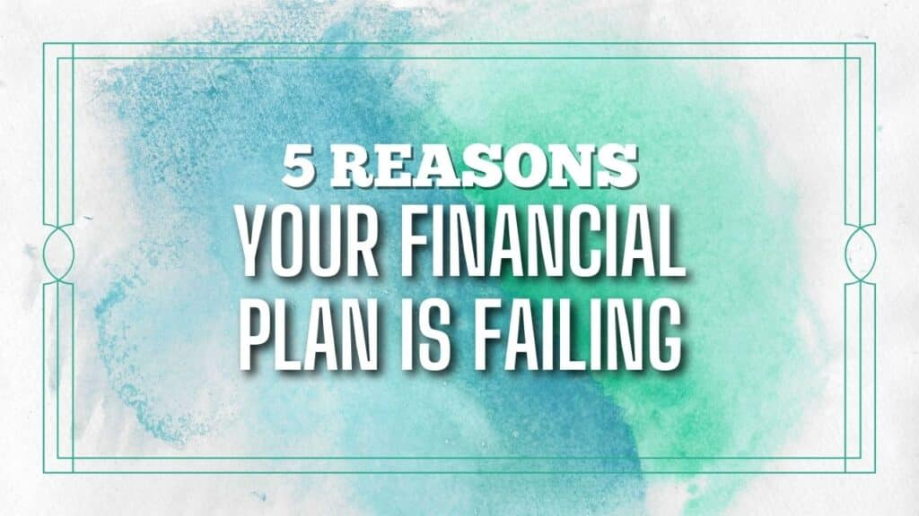 5 Reasons Your Financial Plan Is Failing
